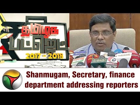 Finance Secretary K Shanmugam's Full Press Meet on Tamil Nadu Budget 2017-2018