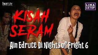 LimaLeTop! | Kisah Seram Ain Edruce Di Nights of Fright 6