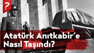 Atatürk'ün Naaşı Anıtkabir'e Nasıl Taşındı?