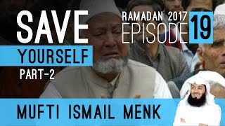 Ramadan 2017 - Save Yourself Part 2 Episode 19 Mufti Ismail Menk