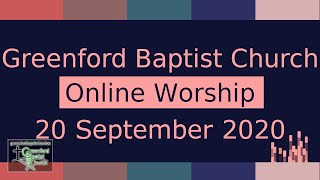 Greenford Baptist Church Sunday Worship (Online) - 20 September 2020