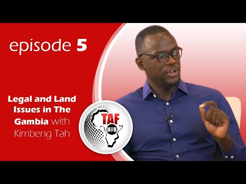 TAF HUB EPISODE 5 - Legal and Land Issues in The Gambia with Kimbeng Tah