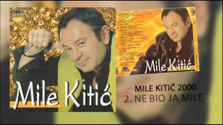 Mile Kitic - Ne bio ja Mile - (Audio 2000)