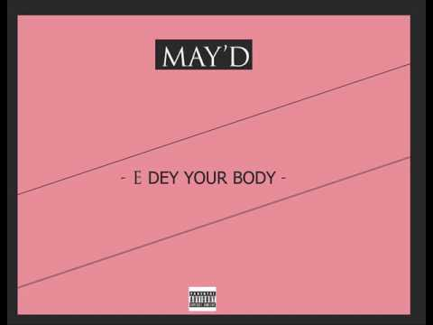 May D - E Dey Your Body (Audio)