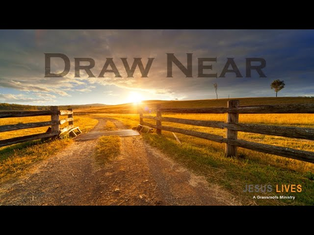 "Jesus Lives - A Teaching on ""Draw Near"""