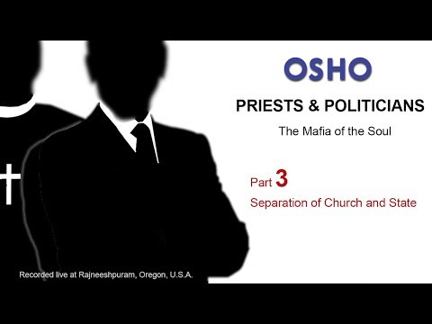 OSHO: PRIESTS & POLITICIANS - The Mafia of the Soul (Part 3 of 6)