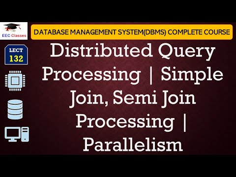 Distributed Query Processing | Simple Join, Semi Join Processing | Parallelism