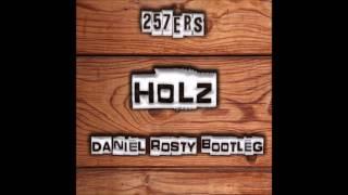 257ers - Holz (Daniel Rosty Bootleg)