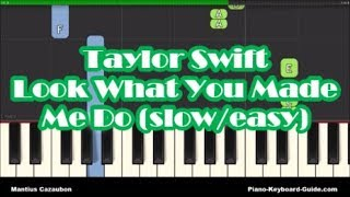 Taylor Swift Look What You Made Me Do Piano Tutorial - Slow & Easy