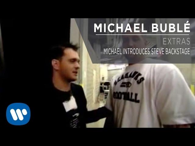 Michael Bublé — Michael Introduces Steve Backstage [Extra]