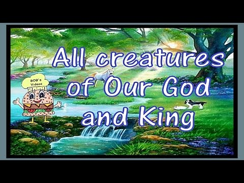 All Creatures of Our God and King w/Lyrics