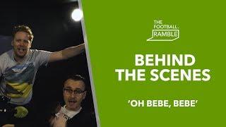 The Football Ramble 'Oh Bebe, Bebe'   Behind The Scenes 18.04.19
