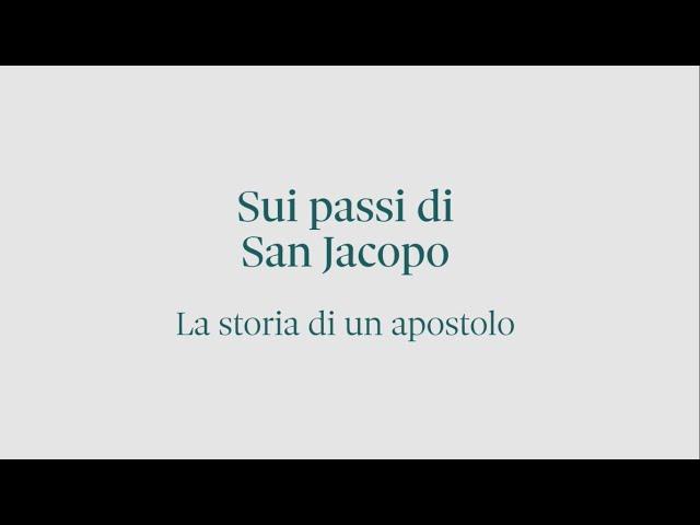 Sui passi di San Jacopo. La storia di un apostolo