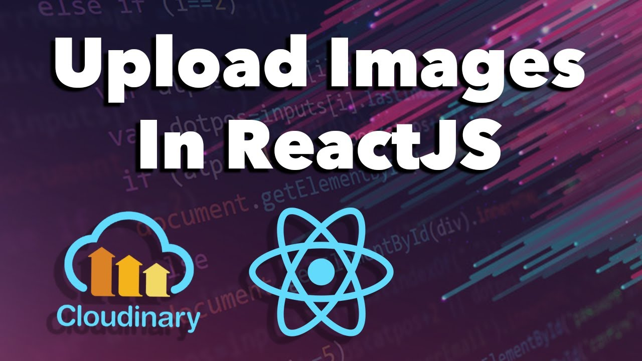 Upload Images in ReactJS using Cloudinary Tutorial [2020]