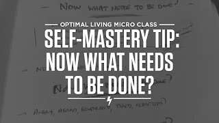 Self-mastery tip: Now what needs to be done? Thumbnail
