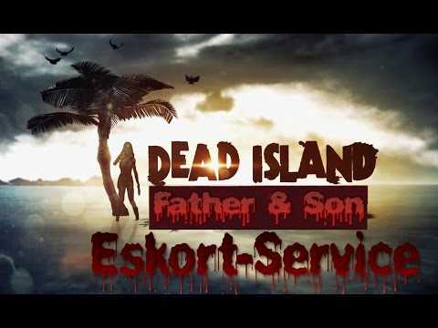 Let´s Play Together DEAD ISLAND #005 | Eskortservice | Father&Son