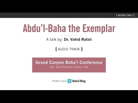 Abdu'l-Baha The Exemplar - A Talk By Dr. Vahid Rafati