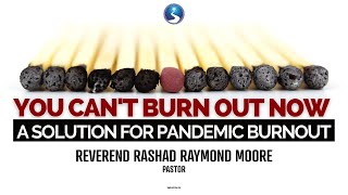 You Can't Burn Out Now | Reverend Rashad Raymond Moore | First Baptist Church of Crown Heights