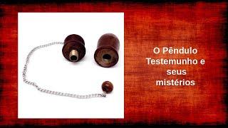 O Enigmatico pendulo Radiestésico de Testemunho
