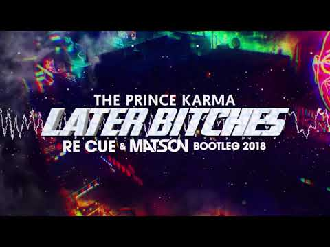 The Prince Karma - Later Bitches (Re Cue x MATSON Bootleg) + Free Download