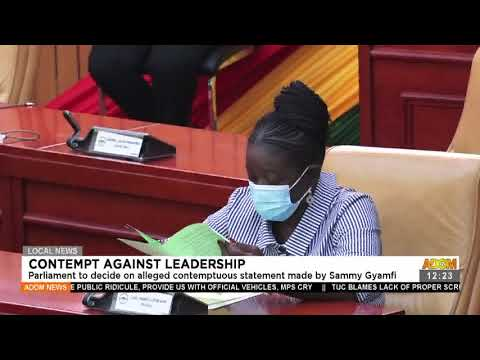 Parliament to decide on alleged contemptuous statement made by Sammy Gyamfi- Adom TV (16-7-21)
