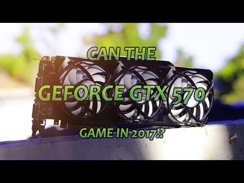 Can you play GAMES on a GEFORCE GTX 570 in 2017!? + BONUS!!!