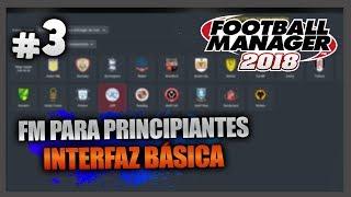FM18 | FM para principiantes: Interfaz Básica| Football Manager 2018 Español