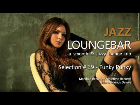 Jazz Loungebar - Selection #39 Funky Punky, HD, 2016, Smooth Lounge Music