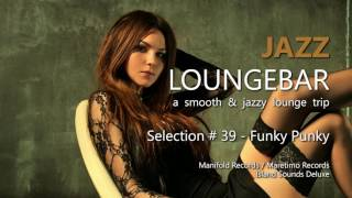 Jazz Loungebar - Selection #39 Funky Punky, HD, 2018, Smooth Lounge Music
