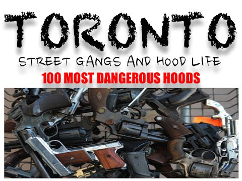 Toronto Street Gangs : 100 Most Dangerous Hoods ( REAL CANADA )