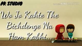 Whatsapp Status || Wo Jo Kahte the Bichdenge na ham Kabhi || 2018