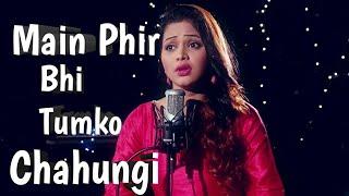 Main Phir Bhi tumko chaahungi Bollywood cover love song new