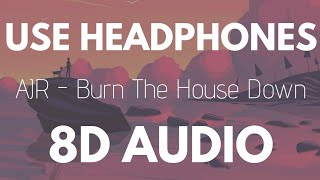 AJR - Burn The House Down (8D AUDIO)