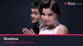 Shahzoda va Shohruhxon - Shoshma | Шахзода ва Шохруххон - Шошма