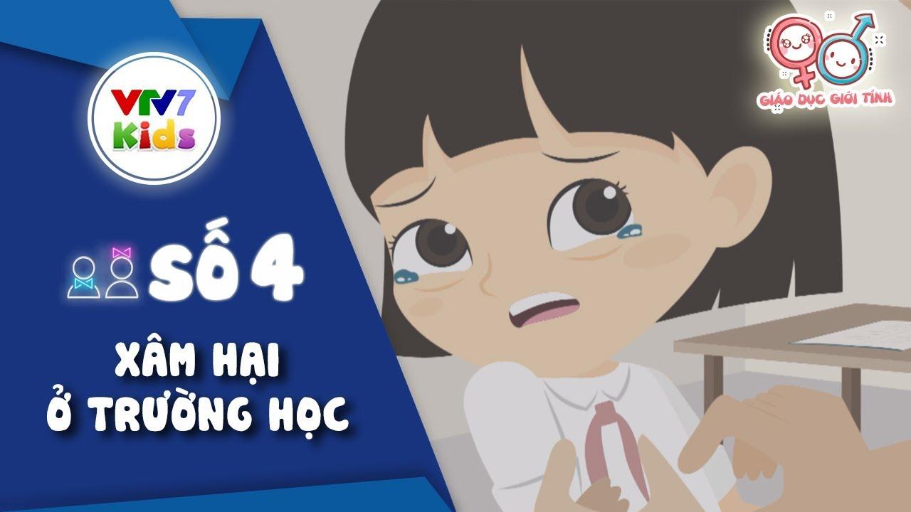 Số 4: Xâm hại ở trường học | Giáo dục giới tính cho trẻ 2019 | VTV7
