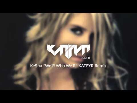 Ke$ha - We R Who We R (KATFYR Electro / Dubstep Remix)