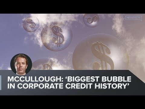 McCullough: 'Biggest Bubble In Corporate Credit History'