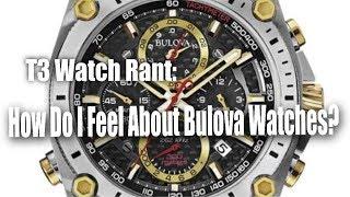 T3 Watch Rant:  Bulova Watches