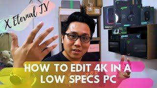 How to | Edit 4k Video | Low Spec PC | X-Eternal TV