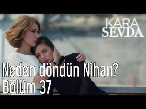 Kara Sevda 37. Bölüm - Neden Döndün Nihan?