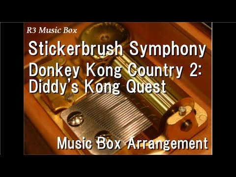 Stickerbrush Symphony/Donkey Kong Country 2: Diddy's Kong Quest [Music Box]