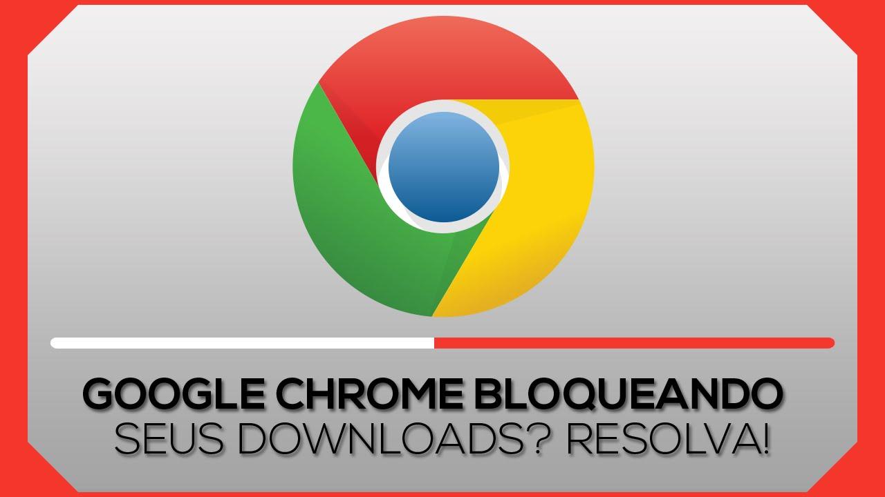 Google Chrome Bloqueando Seus Downloads Resolva Youtube