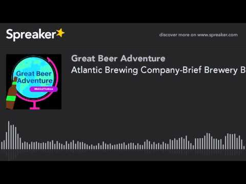 Atlantic Brewing Company-Brief Brewery Bio; Ep 017