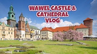 WAWEL CASTLE & CATHEDRAL VLOG (INC GRAVES OF KINGS,THE BELL TOWER + DRAGON DEN) HD