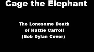 Cage the Elephant - The Lonesome Death of Hattie Carroll