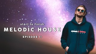 Start To Finish Melodic House  Episode 2 Creating A Meaningful Track