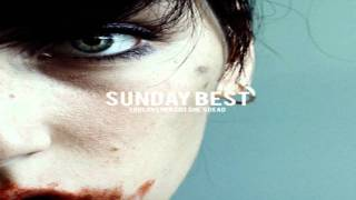 you love her coz she s dead sunday best