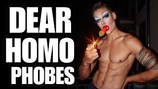 Dear Homophobes...