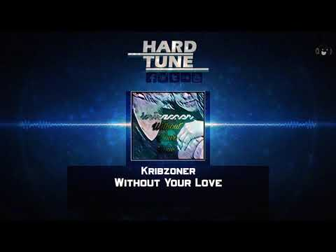 Kribzoner - Without Your Love (HQ Free)