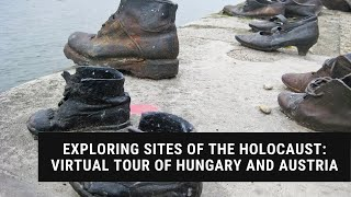 Exploring sites of the Holocaust: Virtual Tour of Hungary and Austria